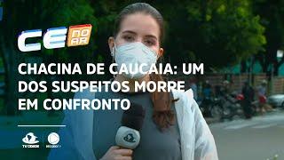 CHACINA DE CAUCAIA: Um dos suspeitos morre em confronto com a Polícia