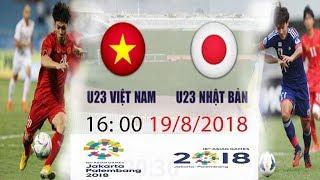Trực tiếp U23 Việt Nam vs U23 Nhật Bản 16h 19/8 - Nhận định, dự đoán và phân tích trân đấu