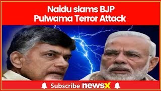 After Mamata Banerjee, Chandrababu slams BJP over Pulwama ..