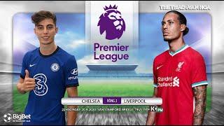 [NHẬN ĐỊNH BÓNG ĐÁ] Chelsea - Liverpool (22h30 ngày 20/9). Vòng 2 Ngoại hạng Anh. Trực tiếp K+PM