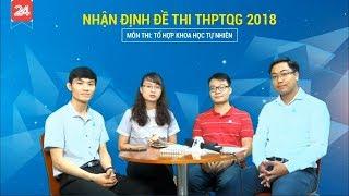 Nhận định đề thi THPTQG 2018 tổ hợp Khoa học tự nhiên - Tin Tức VTV24