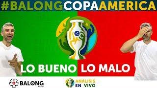 Lo bueno y lo malo de la primera ronda de Copa América #BalongCopaAmérica ep 12