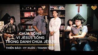 Mashup:Chúa Sống-Vì Jesus Sống-Trong Danh Chúa Jesus | Thiên Bảo-Thanh Trúc-Vy Xuân | Chạm+ | VHOPE