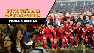 TROLL MUSIC 43 : Đúng Thái Lan đúng thời điểm | Nhạc chế Thái Lan