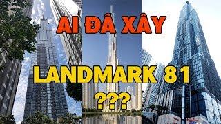 Ai Đã Xây LANDMARK 81 tòa nhà cao nhất Việt Nam của tỷ phú Phạm Nhật Vượng