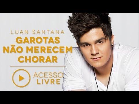 Baixar Luan Santana - Garotas não merecem chorar (Acesso Livre)