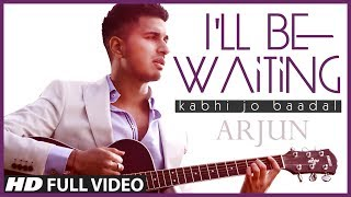 "I'll Be Waiting (""Kabhi Jo Baadal"") Arjun Feat.Arijit Singh 