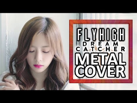Dreamcatcher (드림캐쳐) - Fly high METAL COVER