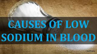 CAUSES OF LOW SODIUM IN BLOOD