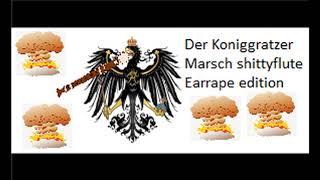 Der Koniggratzer Marsch Shittyfluted- Earrape Edition