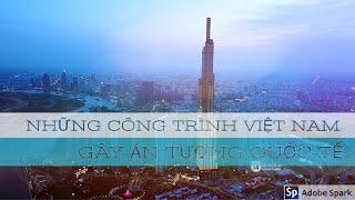 Những công trình Việt Nam gây ấn tượng quốc tế