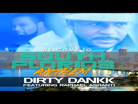 Dirty Dankk - Welcome To South Florida (Anthem) ft Raphael Ashanti
