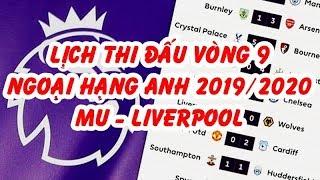 Lịch thi đấu vòng 9 Ngoại Hạng Anh (Premier League) 2019/2020 | MU vs Liverpool đại chiến