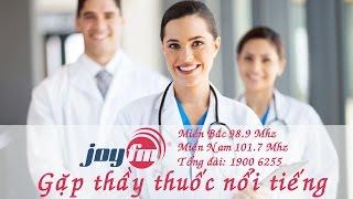 Gặp thầy thuốc nổi tiếng: Tiểu đường đi cùng mỡ máu - Hiểm họa khôn lường - [JoyFM]