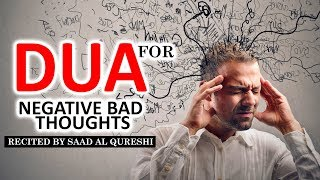 This Dua Will Stop Negative Thoughts, Bad Feelings & Thinking Insha Allah! ♥ ᴴᴰ   Listen Daily !