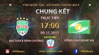 FULL | Becamex Bình Dương vs Sông Lam Nghệ An | Chung kết lượt đi cúp QG Sứ Thiên Thanh 2017