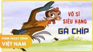 Võ Sĩ Siêu Hạng Gà Chíp - Phim Hoạt Hình Việt Nam Hay Vui Nhộn