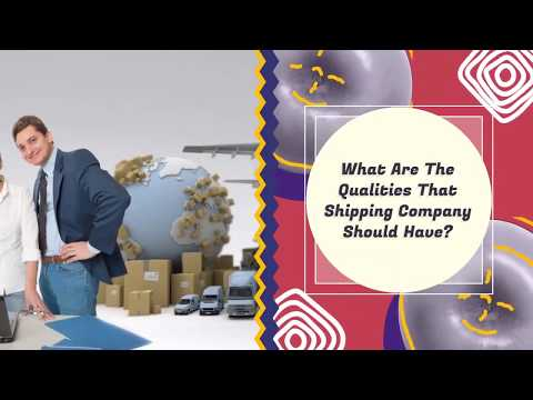 What Are The Qualities That Shipping Company Should Have?