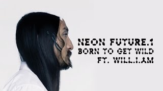 Born To Get Wild ft. will.i.am - Neon Future 1 - Steve Aoki