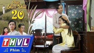 THVL | Phận làm dâu - Tập 20
