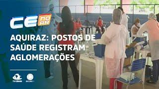 AQUIRAZ: postos de saúde registram aglomerações