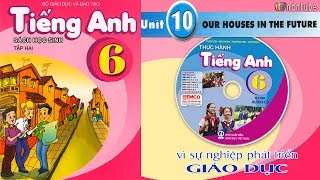 Tiếng Anh Lớp 6: Unit 10 OUR HOUSES IN THE FUTURE