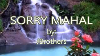 SORRY MAHAL-by-JBrothres(w/lyrics)created by:Zairah