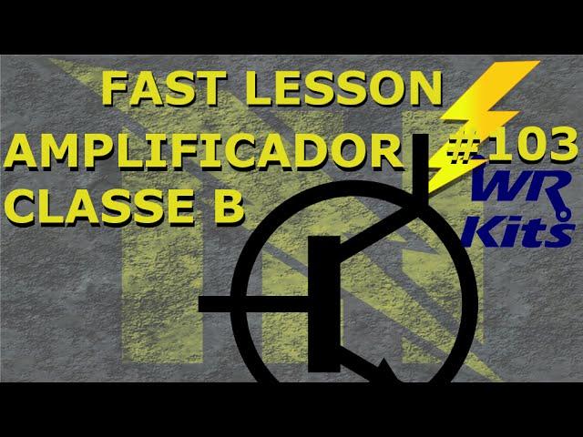 AMPLIFICADOR CLASSE B | Fast Lesson #103