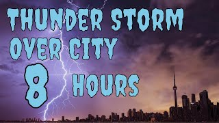 Relaxing Sounds Of Nature 8 Hour Thunder Storm Over City