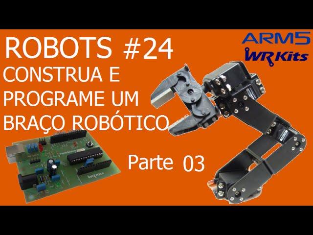 CONSTRUA E PROGRAME UM BRAÇO ROBÓTICO (Parte 3/9) | Robots #24