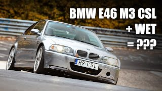BMW E46 M3 CSL, Semi's, Wet & Nürburgring. What can possibly go wrong?