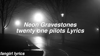 Neon Gravestones || twenty one pilots Lyrics