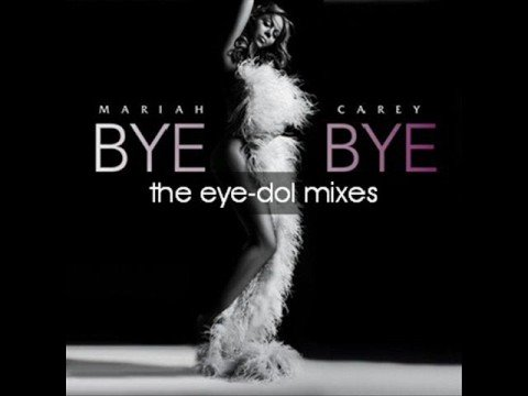 MARIAH CAREY Bye Bye (Eye-Dols Last Minute Edit)