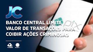Banco Central limita valor de transações para coibir ações criminosas
