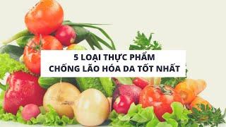 Top 5 loại thực phẩm chống lão hóa da tốt nhất | Tinh Dầu Xanh