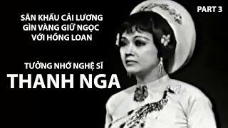 Tưởng Nhớ Nghệ Sĩ THANH NGA (Part 3) Sân Khấu Cải Lương Gìn Vàng Giữ Ngọc Với Hồng Loan