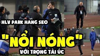 """U23 Việt Nam: HLV Park Hang Seo """"nổi nóng"""" với trọng tài Úc"""