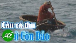 Ký sự Ngàn dặm biển đảo - tập 9 | Côn Đảo mùa câu cá thu | THKG