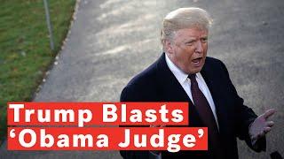 Trump Blasts 9th Circuit 'Obama Judge'