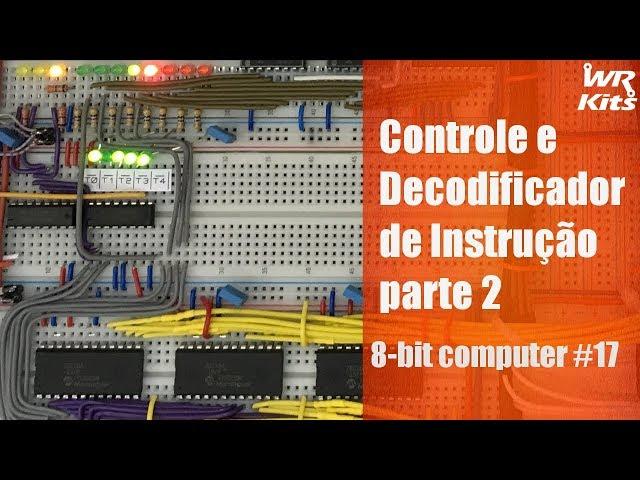CONTROLE E DECODIFICADOR DE INSTRUÇÃO (parte 2) | 8-bit Computer #17