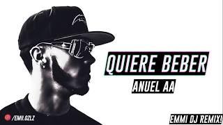 Anuel AA - Quiere Beber (Remix) Emmi DJ Remix!