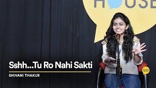 Shhhh.. Tu Ro Nahi Sakti   Shivani Thakur   The Social House Poetry   Whatashort