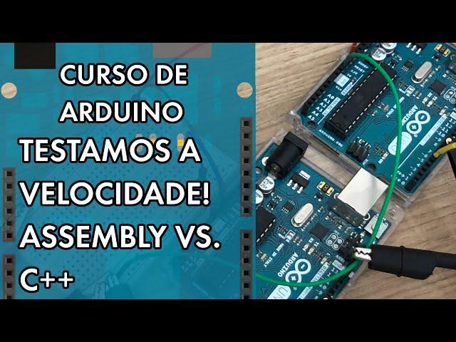TESTAMOS A VELOCIDADE! ASSEMBLY VS C++   Curso de Arduino #293