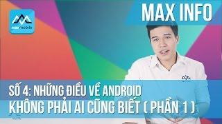 Maxinfo #4 - Những điều thú vị về Android không phải ai cũng biết (Phần 1)