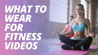 What to wear for fitness videos