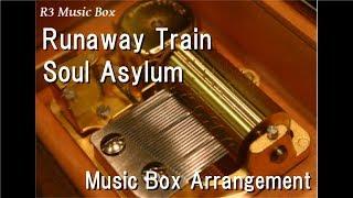 Runaway Train/Soul Asylum [Music Box]