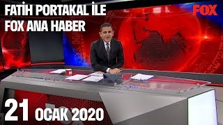 21 Ocak 2020 Fatih Portakal ile FOX Ana Haber
