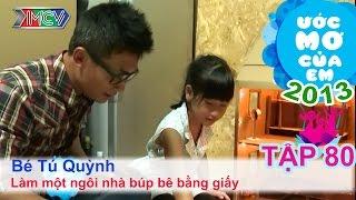 Làm ngôi nhà búp bê bằng giấy - Lê Phạm Tú Quỳnh | ƯỚC MƠ CỦA EM | Tập 80