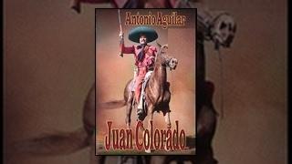 Antonio Aguilar: Juan Colorado - Pelicula Completa