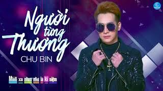 Người Từng Thương - Chu Bin (Lyric Video)